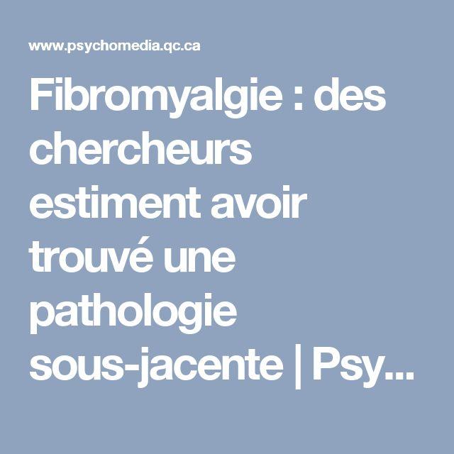 Fibromyalgie: des chercheurs estiment avoir trouvé une pathologie sous-jacente   Psychomédia