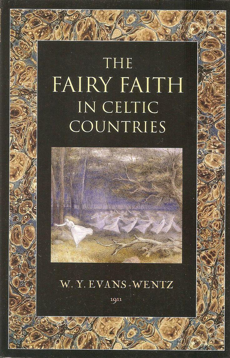 The Fairy Faith In Celtic Countries W Y Evans Wentz Faeries Metaphysics My True Love