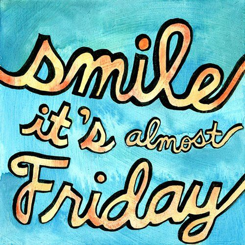 Smile, it's almost Friday