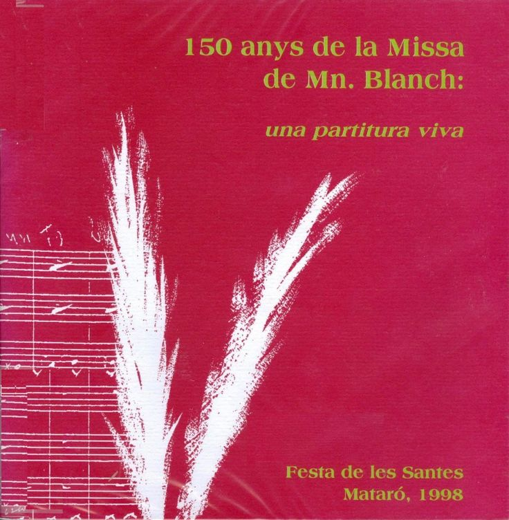 150 anys de la Missa de Mn. Blanch : una partitura viva / [textes: Valentí Miserachs Grau ... [et al.].  Mataró : Administració de les Santes, DL 1998