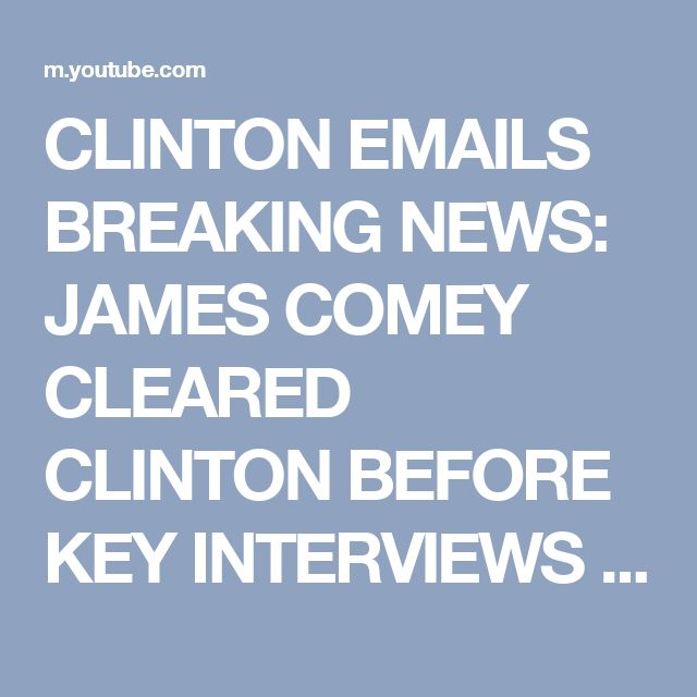 CLINTON EMAILS BREAKING NEWS: JAMES COMEY CLEARED CLINTON BEFORE KEY INTERVIEWS DURING FBI PROBE - YouTube