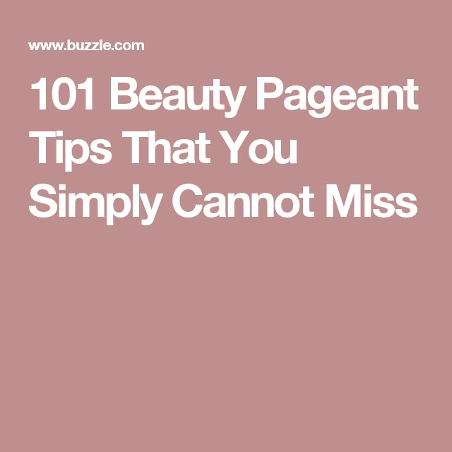101 Beauty Pageant Tips That You Simply Cannot Miss