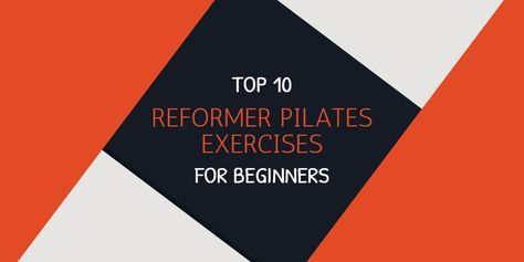 Go The Pilates Way – Top 10 Reformer Pilates Exercises For Beginners