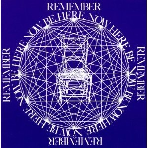 Be Here Now by Ram Dass...if I remember it now, am I here now?