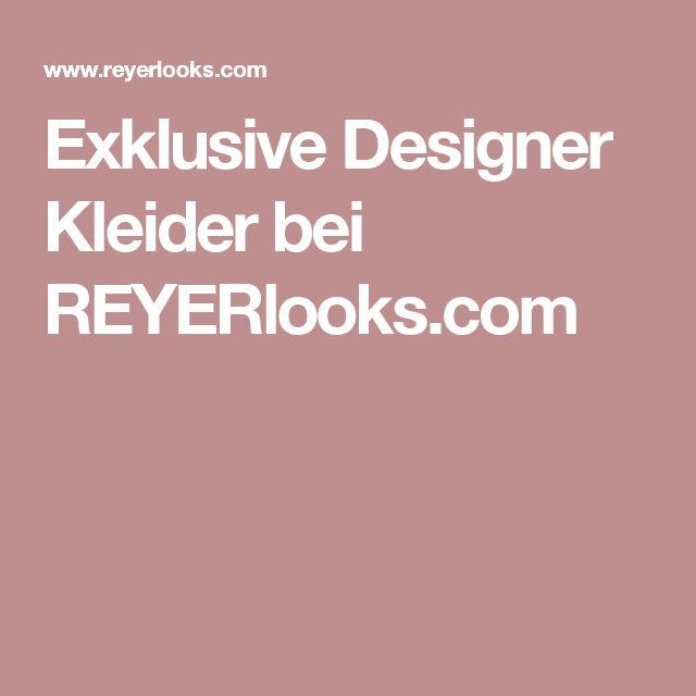 Exklusive Designer Kleider bei REYERlooks.com