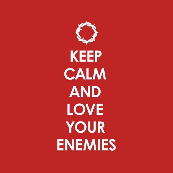 Keep calm and love your enemies (Kasihilah musuhmu). | #Pengampunan #Kesabaran #AyatAlkitab . | Temukan kutipan Kristiani dan gambar ayat Alkitab lainnya di situs 'Teesalonika Card'.