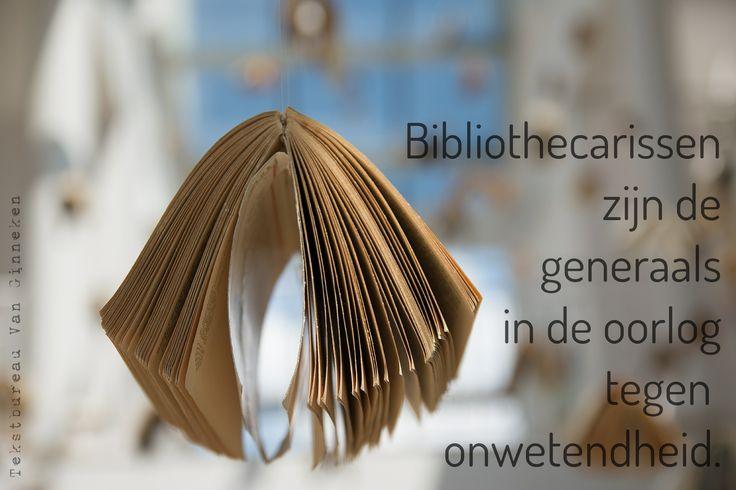 Bibliothecarissen zijn de generaals in de oorlog tegen onwetendheid.