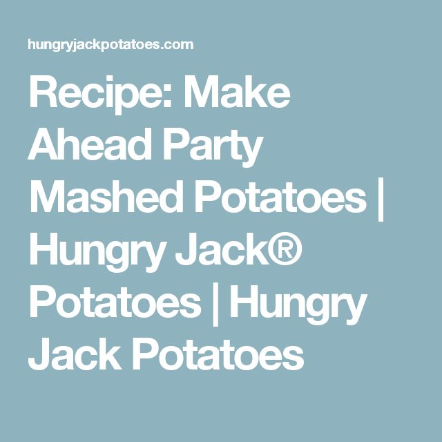 Recipe: Make Ahead Party Mashed Potatoes | Hungry Jack® Potatoes | Hungry Jack Potatoes