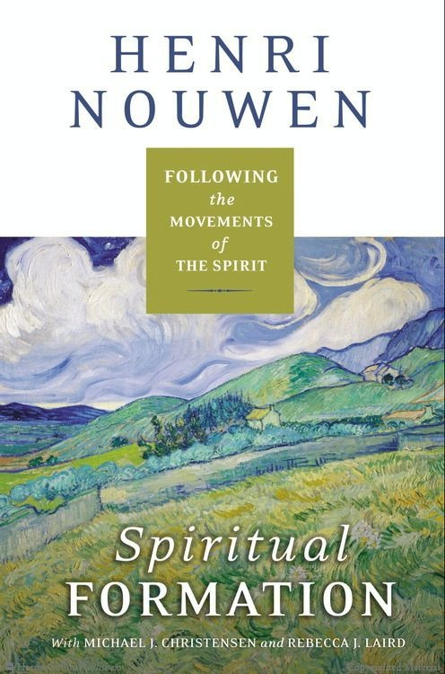 Spiritual Formation: Following the Movements of the Spirit by Henri J. M. Nouwen