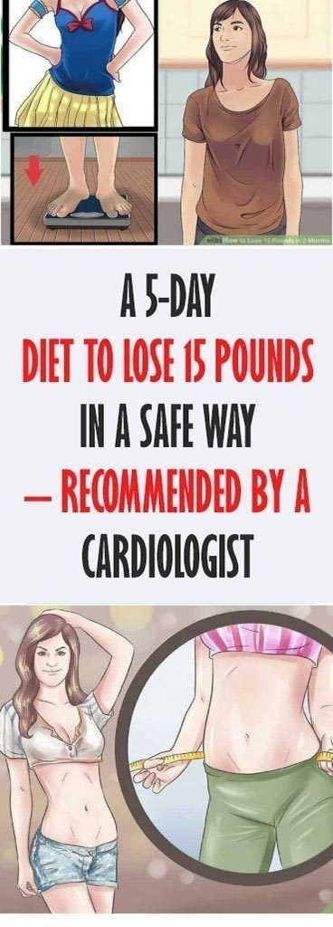 A 5 DAY DIET TO LOSE 15 POUNDS IN A SAFE WAY  RECOMMENDED BY A CARDIOLOGIST