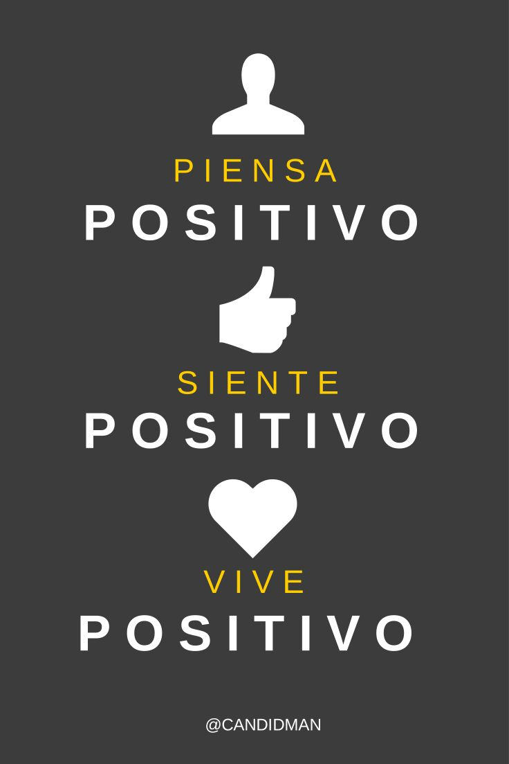 Piensa positivo, siente positivo, vive positivo