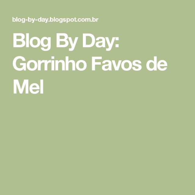 Blog By Day: Gorrinho Favos de Mel