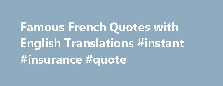 Famous French Quotes with English Translations #instant #insurance #quote http://quote.remmont.com/famous-french-quotes-with-english-translations-instant-insurance-quote/  30 Bilingual French Quotes – French Quotes in English and French By Camille Chevalier-Karfis. French Language Expert Updated May 02, 2016. French Quotes are a fun and interesting way to memorize some French vocabulary. I selected the quotes below because they are short, famous, and easy to memorize. Enjoy! Prouver que j ai…