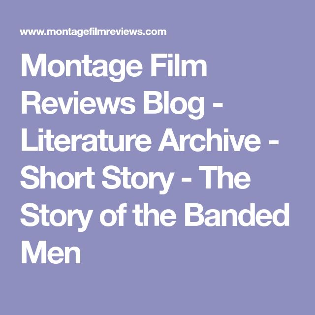 Montage Film Reviews Blog - Literature Archive - Short Story - The Story of the Banded Men