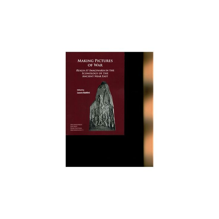 Making Pictures of War : Realia Et Imaginaria in the Iconology of the Ancient Near East (Paperback)