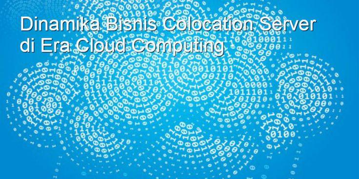 Efek Bumerang Bisnis Colocation Server v.s Layanan Cloud