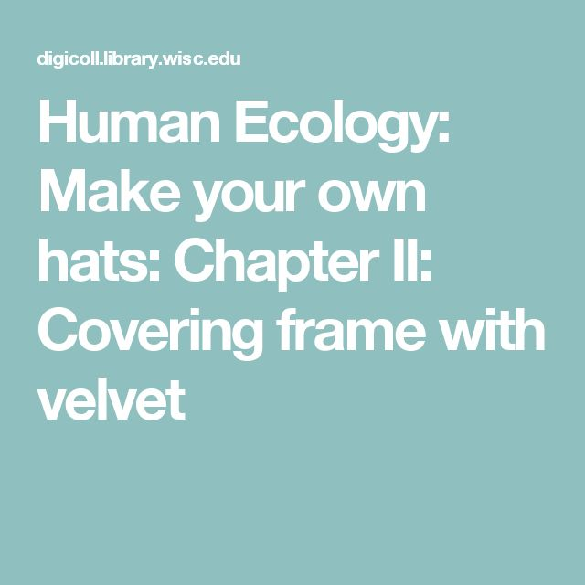 Human Ecology: Make your own hats: Chapter II: Covering frame with velvet
