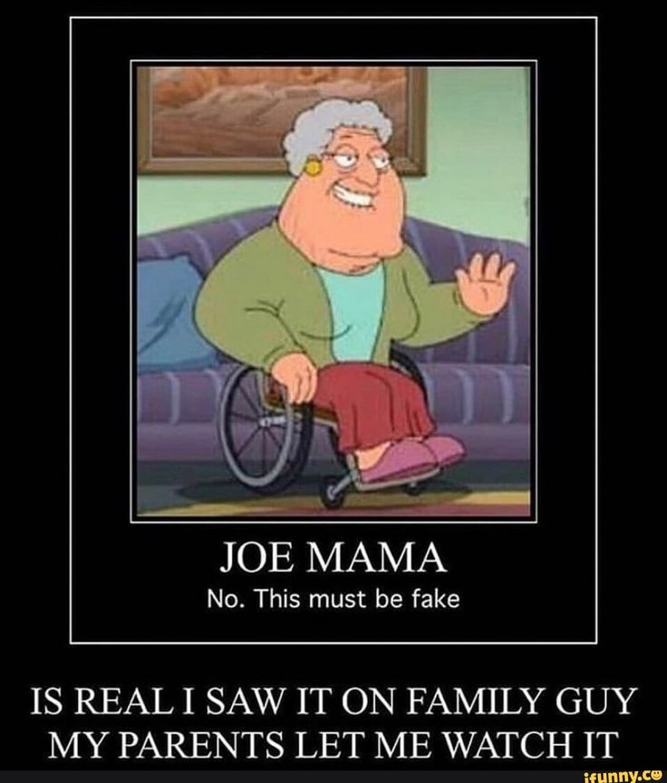 JOE MAMA No. This must be fake IS REAL I SAW IT ON FAMILY