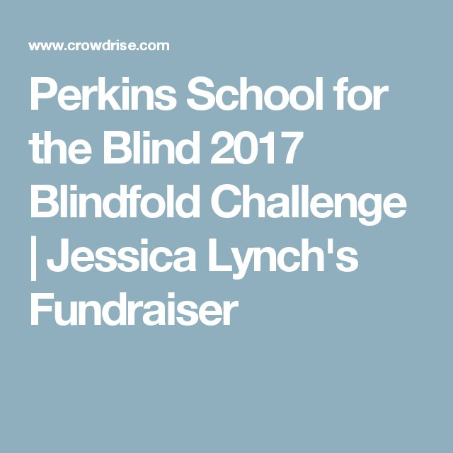Perkins School for the Blind 2017 Blindfold Challenge | Jessica Lynch's Fundraiser