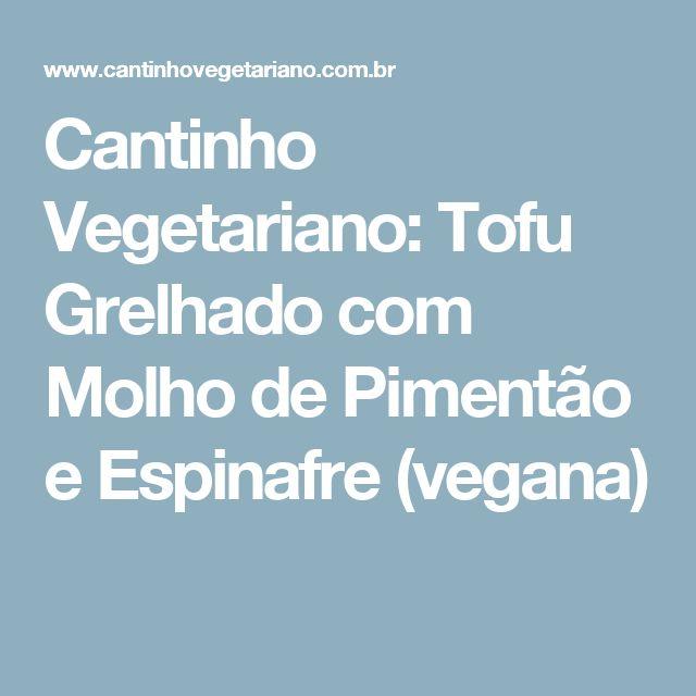 Cantinho Vegetariano: Tofu Grelhado com Molho de Pimentão e Espinafre (vegana)