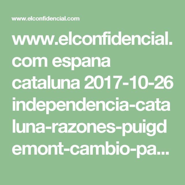 www.elconfidencial.com espana cataluna 2017-10-26 independencia-cataluna-razones-puigdemont-cambio-parecer_1467543 ?utm_source=facebook&utm_medium=social&utm_campaign=ECDiarioManual
