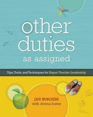 Other Duties as Assigned: Tips, Tools, and Techniques for Expert Teacher Leadership