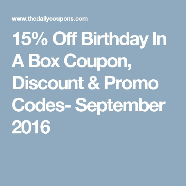 15% Off Birthday In A Box Coupon, Discount & Promo Codes- September 2016