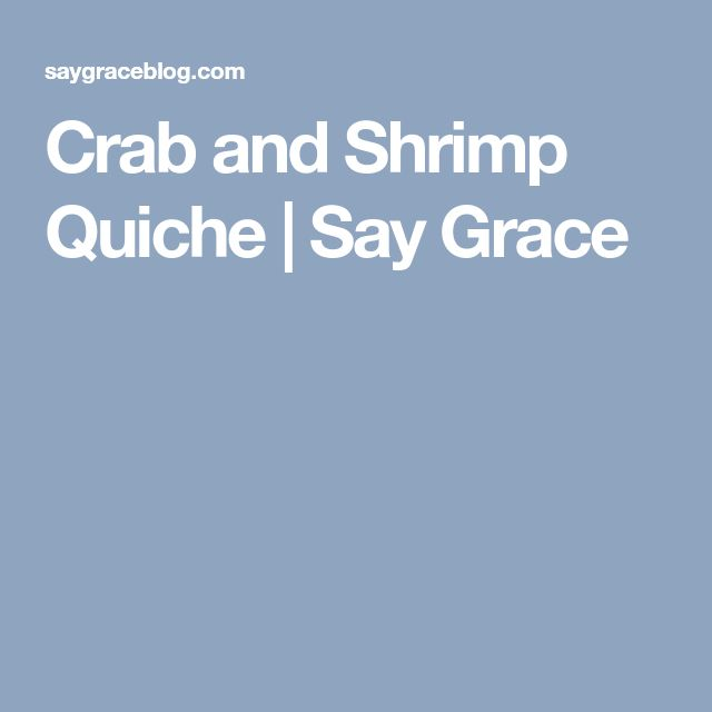 Crab and Shrimp Quiche | Say Grace