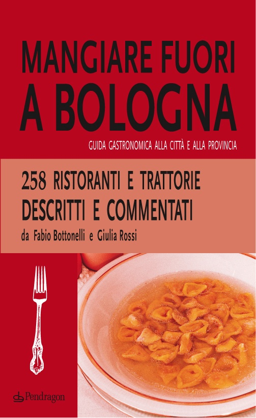 the most complete guide never realized about Bologna's restaurants, 258 descriptions in the city and countryside
