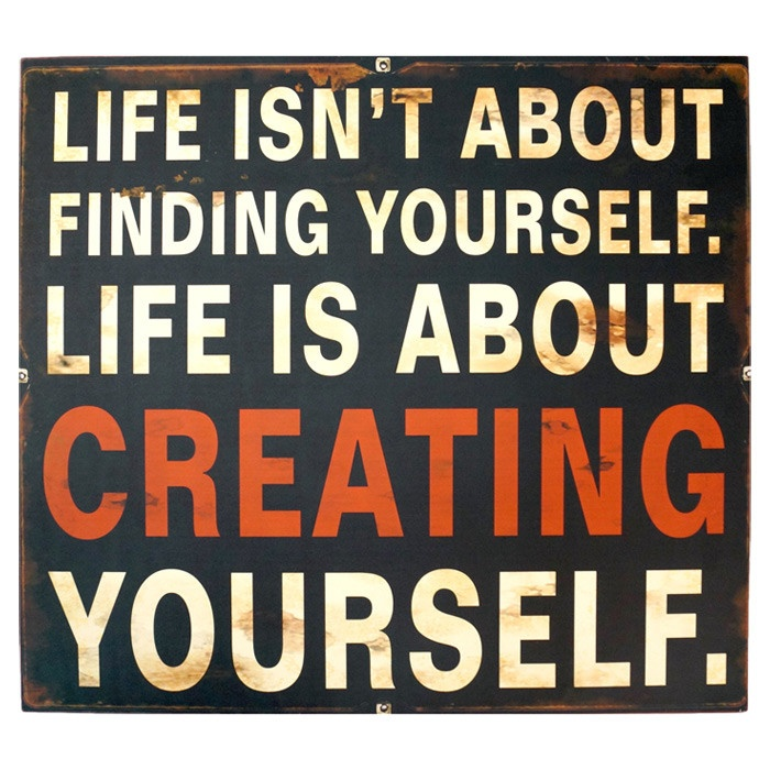 Creating yourself.