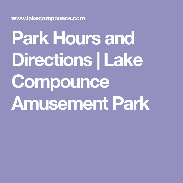 Park Hours and Directions | Lake Compounce Amusement Park