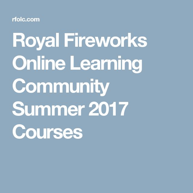 Royal Fireworks Online Learning Community Summer 2017 Courses
