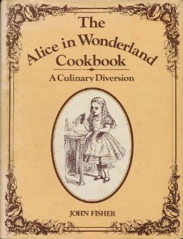 The Alice in Wonderland Cookbook: A Culinary Diversion: John Fisher, Lewis Carroll, Sir John Tenniel