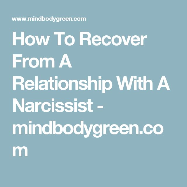 How To Recover From A Relationship With A Narcissist - mindbodygreen.com