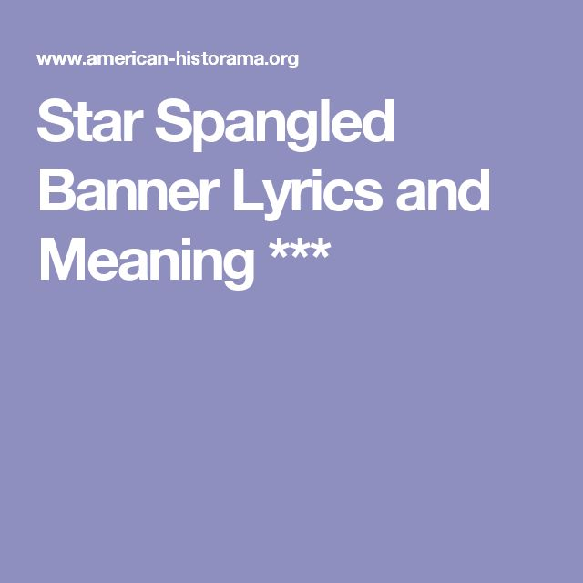 Star Spangled Banner Lyrics and Meaning *** …