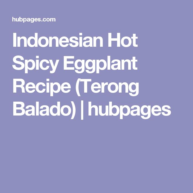 Indonesian Hot Spicy Eggplant Recipe (Terong Balado) | hubpages