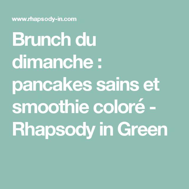 Brunch du dimanche : pancakes sains et smoothie coloré - Rhapsody in Green