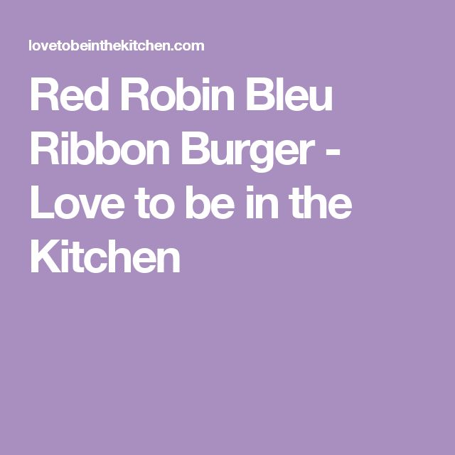 Red Robin Bleu Ribbon Burger - Love to be in the Kitchen