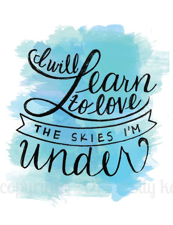 Digital Download Printable Poster Watercolor Quote Hand Letter I Will Learn To Love The Skies I'm Under Blue Watercolor Words