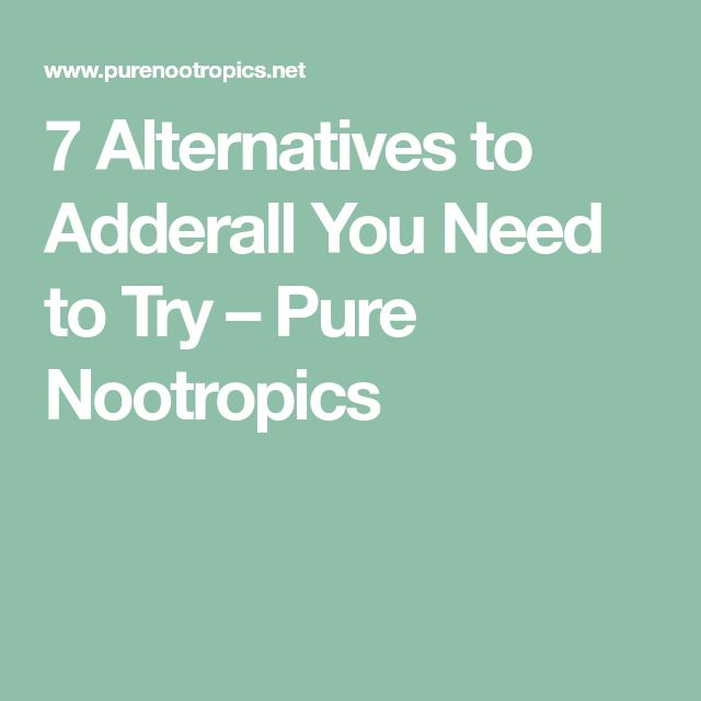 7 Alternatives to Adderall You Need to Try – Pure Nootropics