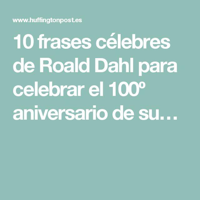 10 frases célebres de Roald Dahl para celebrar el 100º aniversario de su…