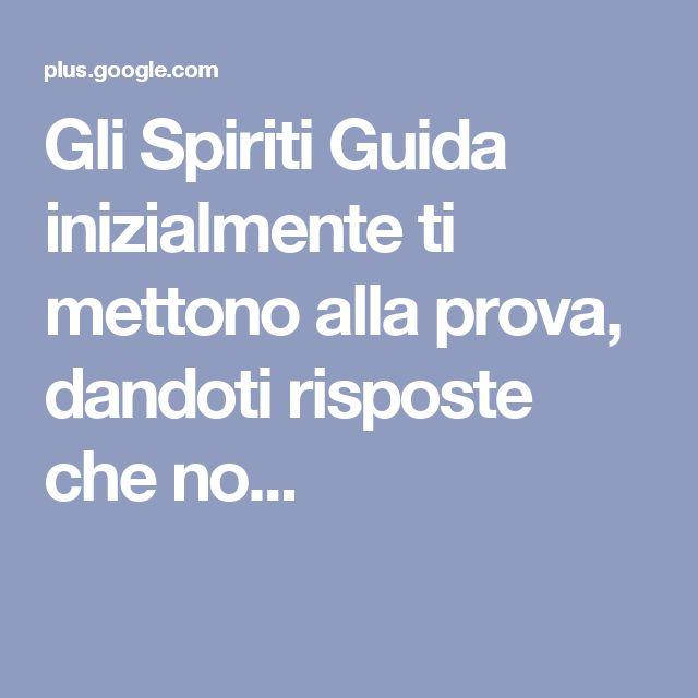 Gli Spiriti Guida inizialmente ti mettono alla prova, dandoti risposte che no...