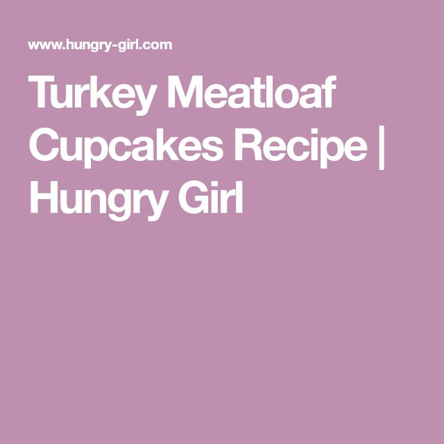 Turkey Meatloaf Cupcakes Recipe   Hungry Girl