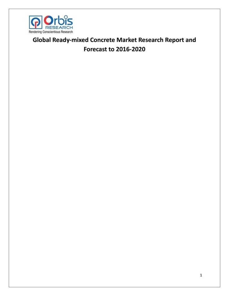 Then it analyzed the world's main region market conditions, including the product price, profit, capacity, production, capacity utilization, supply, demand and industry growth rate etc.  In the end, the report introduced new project SWOT analysis, investment feasibility analysis, and investment return analysis.  Browse the complete report @ http://www.orbisresearch.com/reports/index/global-ready-mixed-concrete-market-research-report-and-forecast-to-2016-2020 .