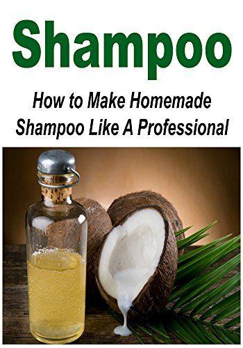 How to Make Homemade Shampoo  - 15 homemade shampoo recipes