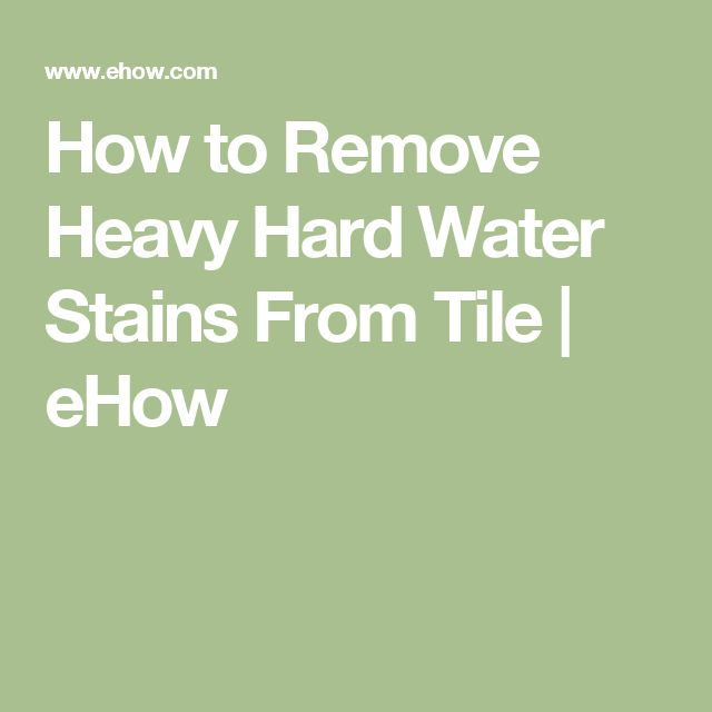 How to Remove Heavy Hard Water Stains From Tile | eHow