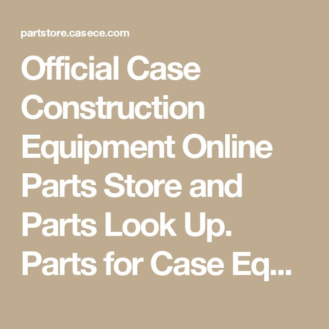 Official Case Construction Equipment Online Parts Store and Parts Look Up. Parts for Case Equipment and Construction Equipment. Parts Store for Case Wheel Loaders, Case Excavators, Case Skid Steers, Case Original Parts.