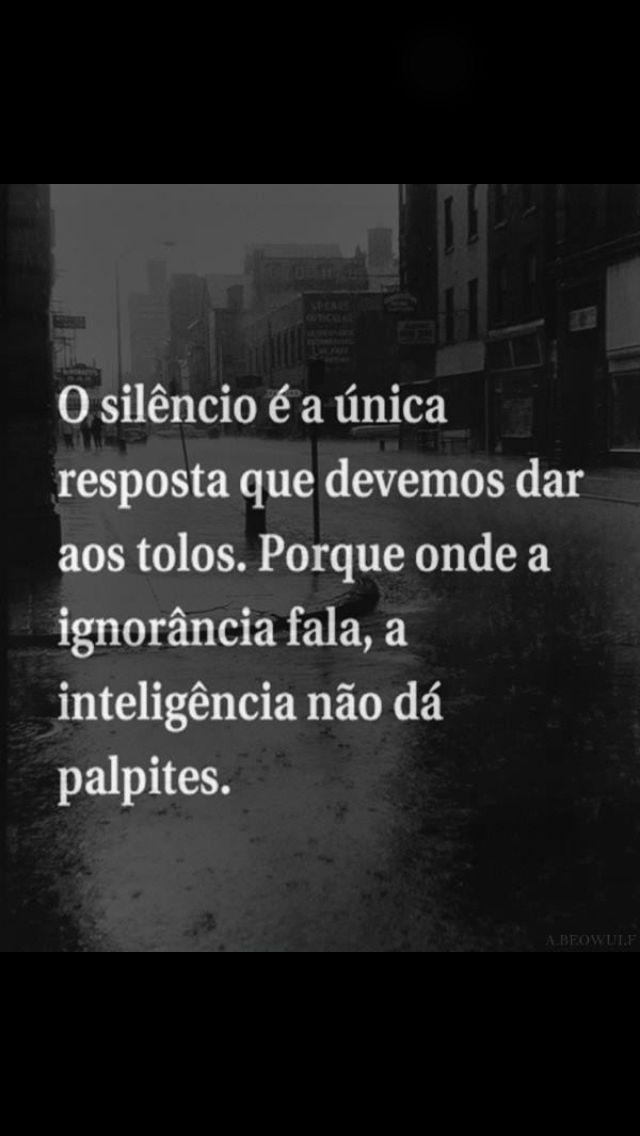 O silêncio é a maior arma do homem sábio!