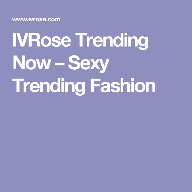 IVRose Trending Now – Sexy Trending Fashion