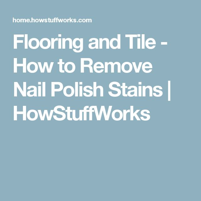 Flooring and Tile - How to Remove Nail Polish Stains | HowStuffWorks